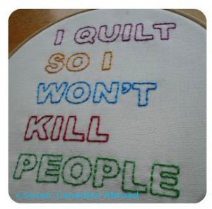 I Quilt so I Won't Kill People